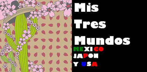 Mis tres mundos Mexico, Japon y USA!