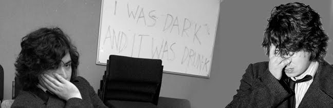 I was dark and it was drunk