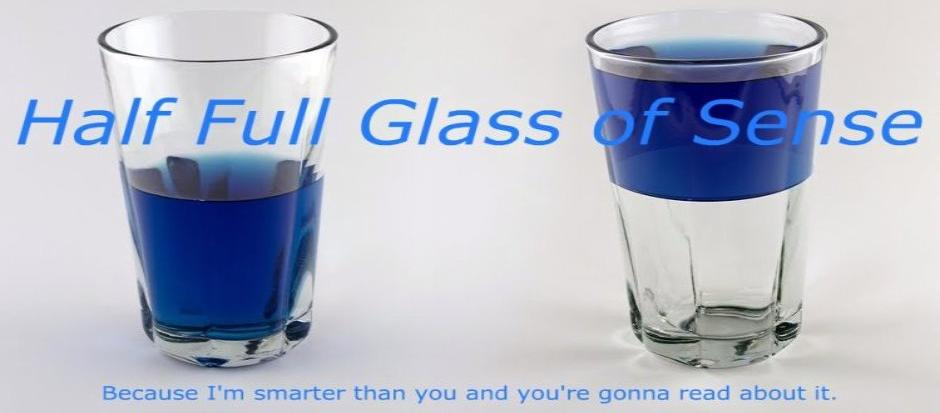 Half Full Glass Of Sense