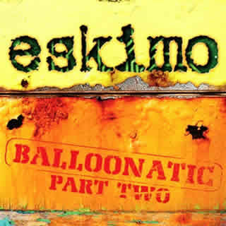 Eskimo – Balloonatic Part Two