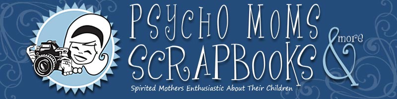 Psycho Moms Scrapbooks