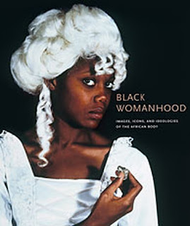 Black Womanhood Images, Icons, and Ideologies of the African Body