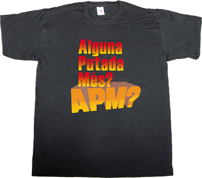 APM? catalan catalonia Politics tv show tv3 estatut ephemeral-t-shirts