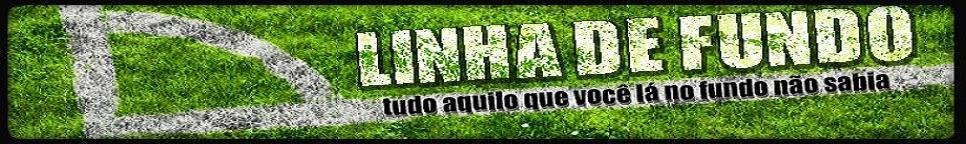 Linha de Fundo: Noticias do dia a dia no mundo do Futebol.