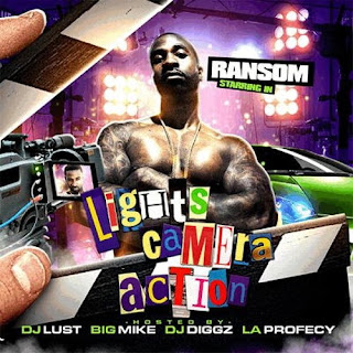 Ransom - Lights Camera Action (Hosted By Dj Lust Big Mike Dj Diggz & La Profecy)