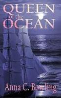 Queen of the Ocean by Anna C. Bowling