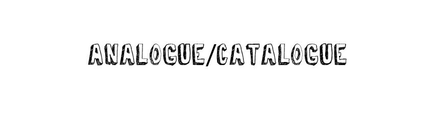 ANALOGUE/CATALOGUE