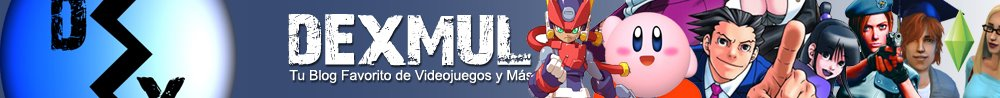 Dexmul! - Tu Blog Favorito de Videojuegos y Ms