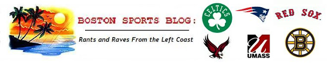 Boston Sports Blog: Rants And Raves From the Left Coast