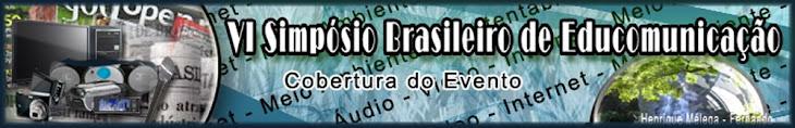 VI SIMPOSIO BRASILEIRO DE EDUCOMUNICAÇÃO