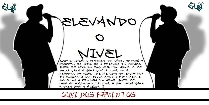 ELEVANDO O NIVEL ...  Ouvidos Famintos !!!