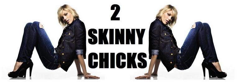 2 Skinny Chicks