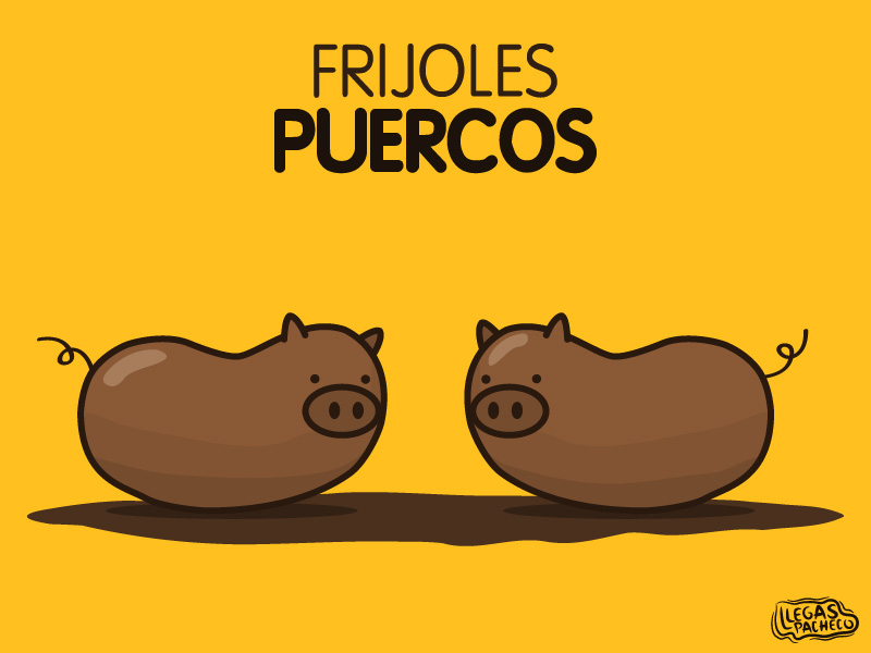 Llegas pacheco: Frijoles puercos