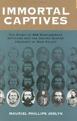 Immortal Captives: The Story of Confederate Officers and the United States Prisoner of War Policy