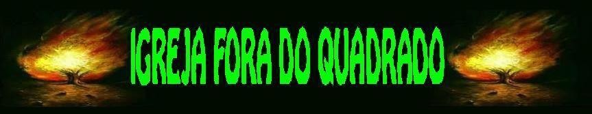 IGREJA FORA DO QUADRADO