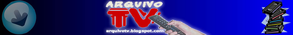 ARQUIVO DA TV - Download programas de TV - vídeos raros -