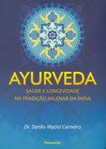 Livro: Ayurveda - Saúde e Longevidade na Tradição Milenar da Índia