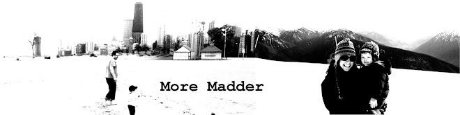 More Madder