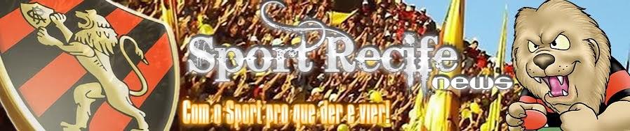 Sport Recife News - Com o Sport pro que der e vier!