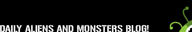 DAILY ALIENS AND MONSTERS BLOG!