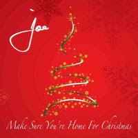 Joe - Make Sure Youre Home For Christmas
