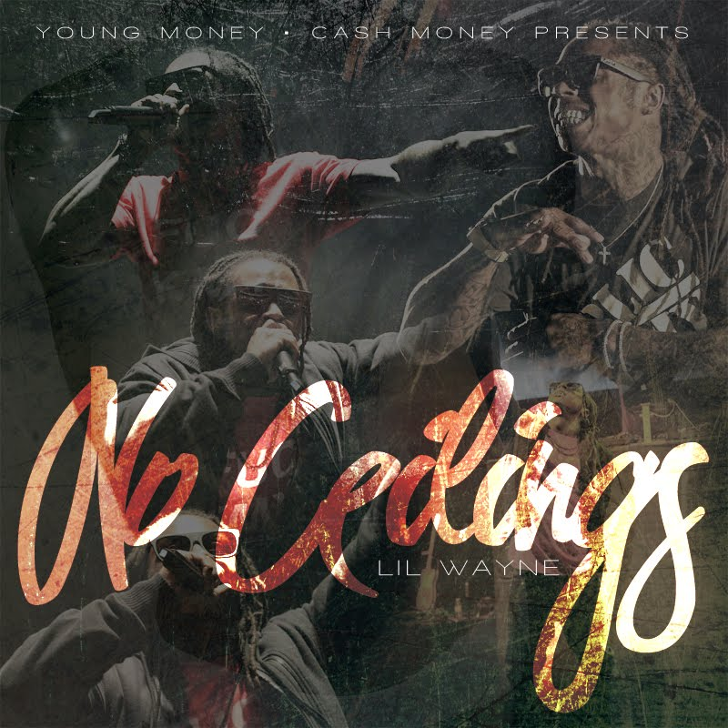 Lil Wayne No Ceilings Artwork. Lil Wayne gaves us full