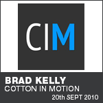 Brad Kelly - Cotton In Motion - What's Your Passion?
