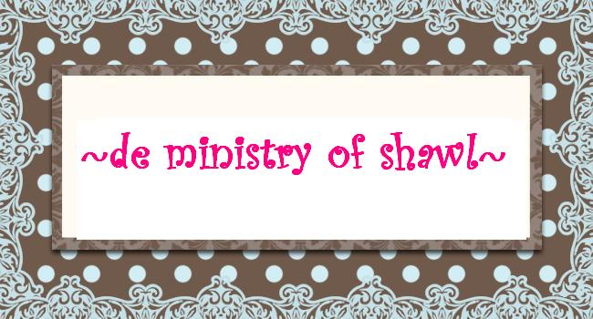 de ministry of shawl