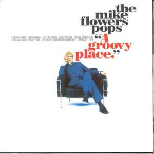 "THE MIKE FLOWERS POPS - ""A GROOVY PLACE"" [1995] 40795"