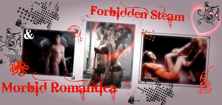 Forbidden Steam & Morbid Romantica