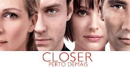 Closer Perto Demais2004(Amoo este filme)