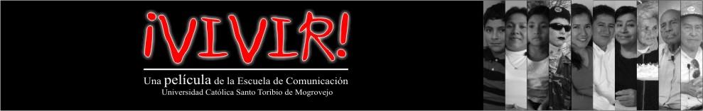 ¡VIVIR! largometraje documental chiclayano