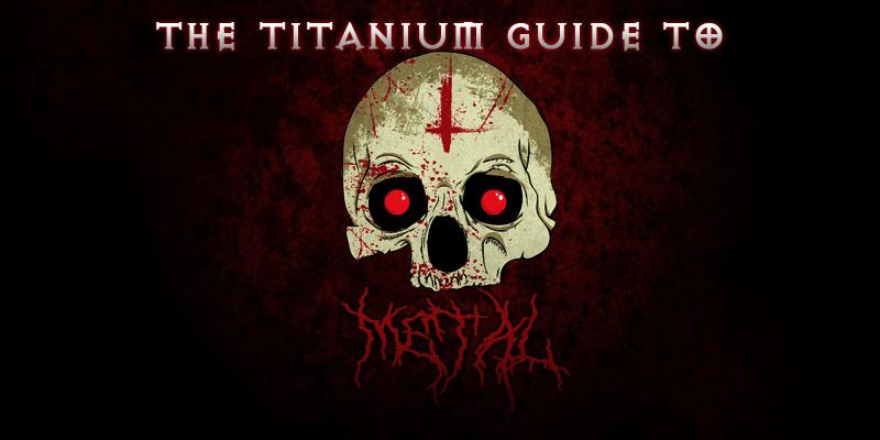 The Titanium Guide to Metal