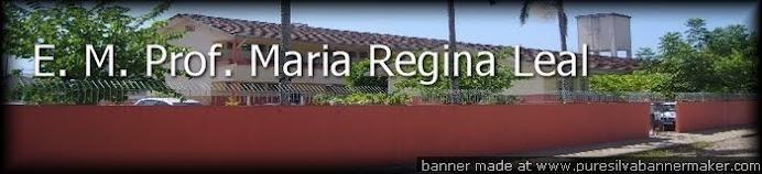 E. M. Prof.ª Maria Regina Leal