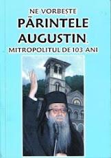 """A apărut cartea """"Ne vorbeşte Părintele Augustin, Mitropolitul de 103 ani"""""""