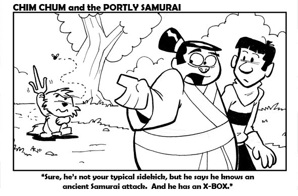 "Image: Chim Chum tries to shoo away a fly with a ninja ""sai"" while The Portly Samurai tells a passerby, ""Sure, he's not your typical sidekick, but he says he knows an ancient Samurai attack… and he has an X-Box."""
