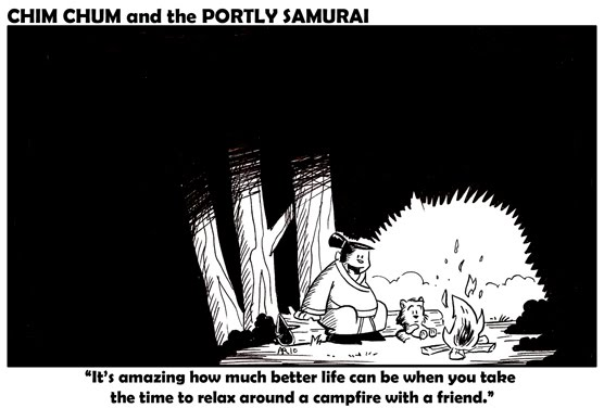 "Image: ""It's amazing how much better life can be when you take the time to relax around a campfire with a friend,"" says the Portly Samurai, as he and Chim Chum do exactly that."
