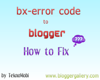 blogger bx-, blogger bx error code, bx error code fix