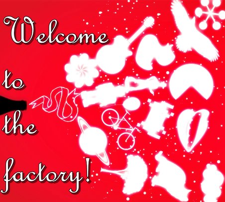 Welcome tho the factory