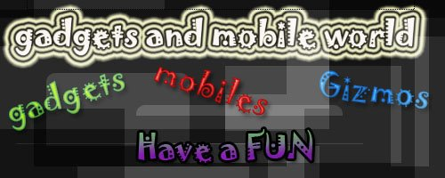 MOBILE WORLD and GADGETS
