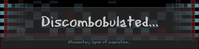 Discombobulated...