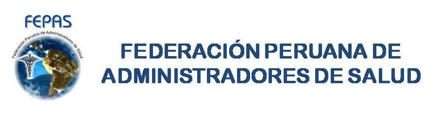 "FEPAS ""Federacion Peruana de Administradores de Salud"""