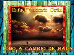 Rafael Valiente Ortiz - Todo a Cambio de Nada