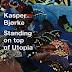 KASPER BJORKE. STANDING ON TOP OF UTOPIA