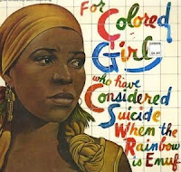 For Colored Girls When the Rainbow Is Not Enough.