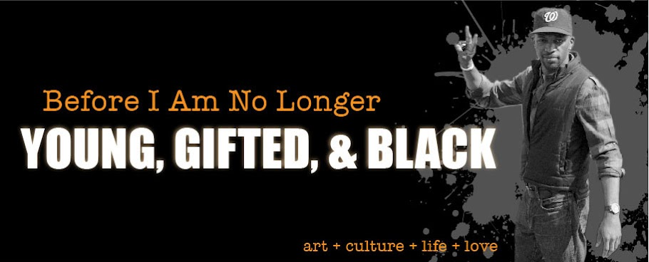Before I Am No Longer Young, Gifted and Black
