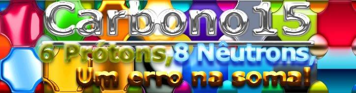 Carbono 15: 6 Prótons, 8 Nêutrons, Um erro na soma!