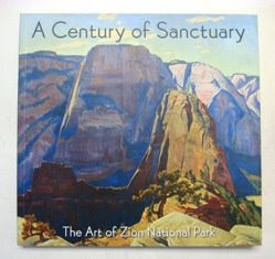 Book cover A Century of Sanctuary - the Art of Zion National Park containing the paintings of Roland Lee and Thomas Moran