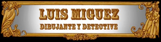 Luis Miguez, Dibujante y Detective.