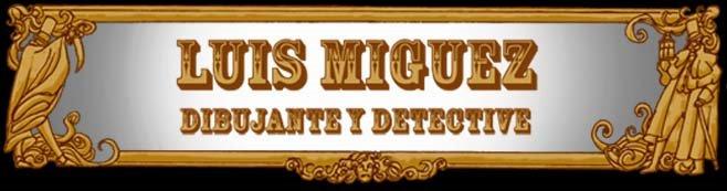 Luis Miguez, Dibujante y Detective.